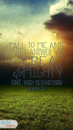 Jeremiah 33:3…More at http://beliefpics.christianpost.com/ #call #bible #God