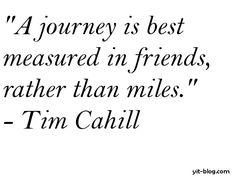 Stick with those good friends who don't carry too much baggage. Travel light & travel lots!