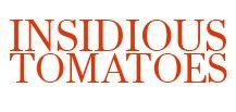 insidioustomatoes.com