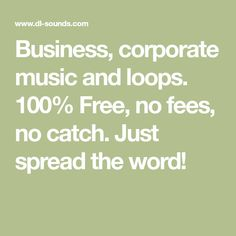 Business, corporate music and loops. 100% Free, no fees, no catch. Just spread the word!