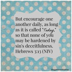 Encourage One Another TODAY - Blogger Loves the King