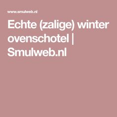 Echte (zalige) winter ovenschotel   Smulweb.nl
