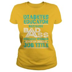 Diabetes Educator Because BADASS Miracle Worker Job Shirts #gift #ideas #Popular #Everything #Videos #Shop #Animals #pets #Architecture #Art #Cars #motorcycles #Celebrities #DIY #crafts #Design #Education #Entertainment #Food #drink #Gardening #Geek #Hair #beauty #Health #fitness #History #Holidays #events #Home decor #Humor #Illustrations #posters #Kids #parenting #Men #Outdoors #Photography #Products #Quotes #Science #nature #Sports #Tattoos #Technology #Travel #Weddings #Women