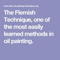 #art #diy #projects #crafts #painting #tutorials #easy The Flemish Technique, one of the most easily learned… FYI , this book I find helpful: http://www.universalthroughput.com/interest/index.php?item=137