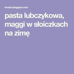 pasta lubczykowa, maggi w słoiczkach na zimę