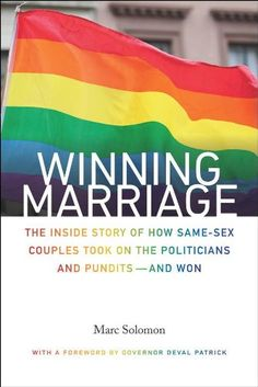 Winning Marriage: The Inside Story of How Same-Sex Couples Took on the Politicians and Pundits - and Won by Marc Solomon