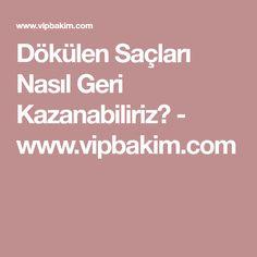 Dökülen Saçları Nasıl Geri Kazanabiliriz? - www.vipbakim.com