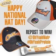 It's National Hat Day! This giveaway is on Instagram only! Follow @OhYeahNutr and repost with hashtag #OhYeahProtein @OhYeahNutr for your chance to win a FREE OhYeah! hat and protein bars! #VictoryBars #OhYeahNutrition #ProteinBars #HighProtein #Healthy #AllNatural #HighFiber #LowSugar #LowCarb #IIFYM