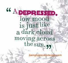A depressed, low mood is just like a dark cloud moving across the sun.