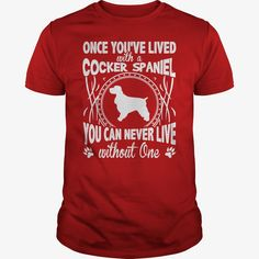 Once youve lived with a #Cocker Spaniel  You can never live without one shirt , Order HERE ==> https://www.sunfrog.com/Pets/115175840-460988194.html?89699, Please tag & share with your friends who would love it, #superbowl #christmasgifts #jeepsafari  #cocker spaniels king charles, cocker spaniels training, cocker spaniels golden  #family #architecture #art #cars #motorcycles #celebrities #DIY #crafts #design #education