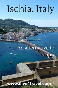 Read about the island of Ischia just off the coast of Naples, a cheaper alternative to Capri