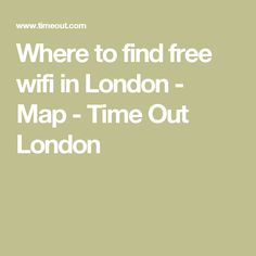 Where to find free wifi in London - Map - Time Out London