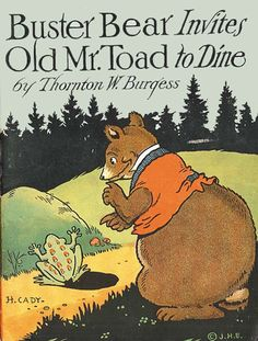 **BURGESS,THORNTON, illustrated by Harrison Cady. BUSTER BEAR INVITES OLD MR. TOAD TO DINE. NY: John H. Eggers 1914-1922.