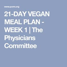 21-DAY VEGAN MEAL PLAN - WEEK 1 | The Physicians Committee