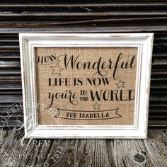 Burlap Art Print | How wonderful life is now you're in the world. - personalized baby gift - nursery decor