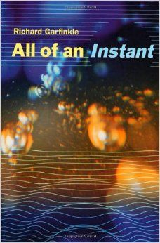 All of an Instant: Richard Garfinkle: 9780312866174: Amazon.com: Books