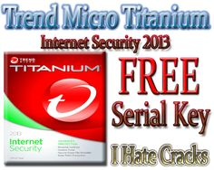 Trend Micro Titanium Internet Security 2013 Free Download With Legal And Free 6 Months Serial Key - I Hate Cracks