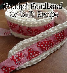 Crafts from the Cwtch:  Crochet & ribbon Headband / Belt recipe - simple project which would be perfect with a handmade outfit (use matching ricrac, ribbon or buttons)
