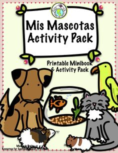Mis Mascotas Pets Spanish Activity Theme Pack- with printable minibook and lots of activities for students to share about their pets. Mundo de Pepita, Resources for Teaching Spanish to Children
