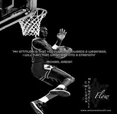 """""""My attitude is that if you push me towards a weakness, I will turn that weakness into a strength."""" – #MichaelJordan #basketball #flow #cwilsonmeloncelli"""