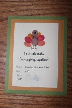 We used the thumbprint turkey to make our Thanksgiving invitations this year. The fingerprints are Abbie's (2), but I had to direct her where to put them. The embellishments were all Mommy.