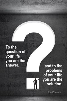 Daily Quotation for September 10, 2015  #quote  #quoteoftheday -      To the question of your life you are the answer, and to the problems of your life you are the solution. - Joe Cordare