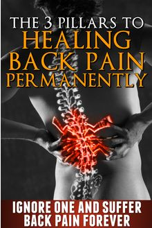 Lower Back Pain Relief Book, revealing the 3 Pillars to permanent back relief and uncovering the myths and lies...