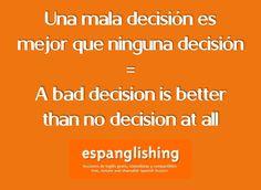 Una mala decisión es mejor que ninguna decisión = A bad decision is better than no decision at all