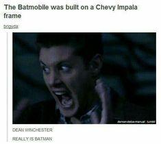 Dean: I'm Batman Sam: Yeah, your Batman Dean:*reads this post* IM BATMAN! Sam:*reads post* YEAH YOUR BATMAN!