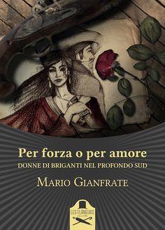 Segnalazione - PER FORZA O PER AMORE: DONNE DI BRIGANTI NEL PROFONDO SUD di Mario Gianfrate. http://lindabertasi.blogspot.it/2016/12/segnalazione-per-forza-o-per-amore.html