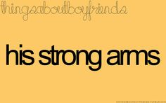 His strong arms. ♥ (Things About Boyfriends) My Future Boyfriend, Best Boyfriend, Boyfriend Quotes, I Carry Your Heart, Win My Heart, I Love Him, Love You, My Love, Cute Relationships