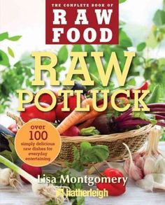 Brads raw made easy the fast delicious way to lose weight optimize raw potluck over 100 simply delicious raw dishes for everyday entertaining forumfinder Gallery