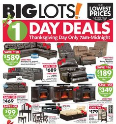 Big Lots Thanksgiving 2017 Ad Scan Deals and Sales #coupons  Big Lots Thanksgiving Day ad is here! Big Lots stores will open at 7AM on Thanksgiving. Big Lots provides clearance and closeout brand-name merchandise for your inner bargain hunter. They offer amazing values on everyday consumables housewares toys and seasonal goods.  Twin Storage Bed  $99.00  Buy Now  Simmons Big Top Chenille Rocking Recliner  $189.00  Buy Now  VAnity 2-pc. Set  $99.00  Buy Now  Simmons Worthington Chenille…