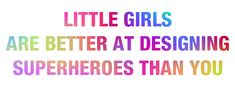 little girls R better at designing heroes than you
