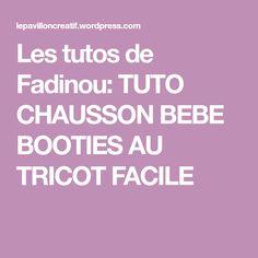 Les tutos de Fadinou: TUTO CHAUSSON BEBE BOOTIES AU TRICOT FACILE