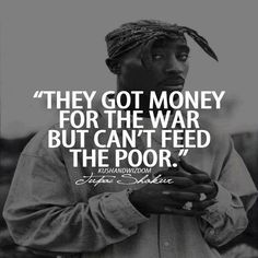 """Tupac Shakur - """"They got money for the war...But can't feed the poor"""" - ShockTribe Streetwear #HipHop #Quotes"""