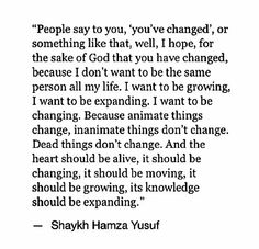 Quote about change by Shaykh Hamza Yusuf This is some serious talk