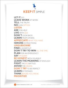 24 Ways to Simplify Your Life If you like this poster, subscribe to our blog so that you don't miss a single post. Get future posts by RSS feed, email or Facebook. It's FREE. http://www.franksonnenbergonline.com/posters/keep-it-simple/