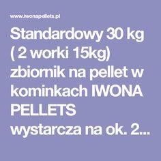 Standardowy 30 kg ( 2 worki 15kg) zbiornik na pellet w kominkach IWONA PELLETS wystarcza na ok. 2-3 dni.