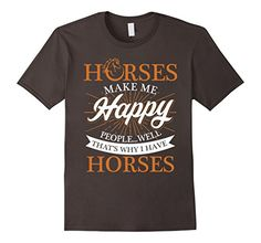 Horses Make Me Happy That's Why I Have Horses T-shirt