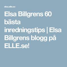 Elsa Billgrens 60 bästa inredningstips | Elsa Billgrens blogg på ELLE.se!