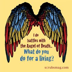 of Death I do battles with the Angel of Death.What do YOU do for a living?I do battles with the Angel of Death.What do YOU do for a living? Respiratory Humor, Respiratory Therapy, Registered Respiratory Therapist, Nurse Love, Hello Nurse, Medical Humor, Nurse Humor, Rn Humor, Motivational Slogans