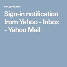 Sign-in notification from Yahoo - Inbox - Yahoo Mail