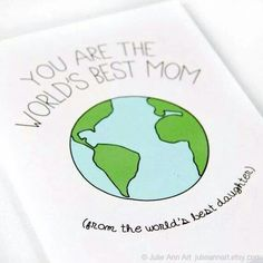 You are the world's best mother (from the world's best daughter)