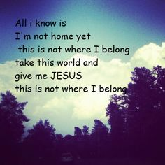 """Building 429 - Where I Belong~ My son in law sings this at worship...Love it !!! We never truly """"belong"""" here. With Jesus is our real home <3"""