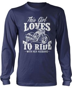 This Girl Loves to Ride with Her Husband! The perfect t-shirt for any wife who loves to ride with her husband! Order yours today. Premium, Women's Fit & Long Sleeve T-Shirts Made from 100% pre-shrunk