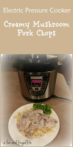 Electric Pressure Cooker ~ Creamy Mushroom Pork Chops from A Fun and Frugal Life