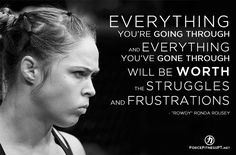 Ronda Rousey, Rowdy, MMA, Judo, WMMA, UFC, Olympics, Fitness, Struggle, Frustration, Worth, Hardship, Sacrifice, Effort, Determination, Motivation, Perseverance, Encouragement,