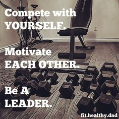 Set a Strong example for your children.  Compete with yourself. Motivate each other.  Be a leader. #dadlife #fitnessmotivation #fitnessjourney #fitness #fitdad
