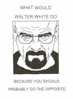 Do the opposite... www.ochomesbyjeff.com #orangecountyrealtor #jeffforhomes #breakingbad